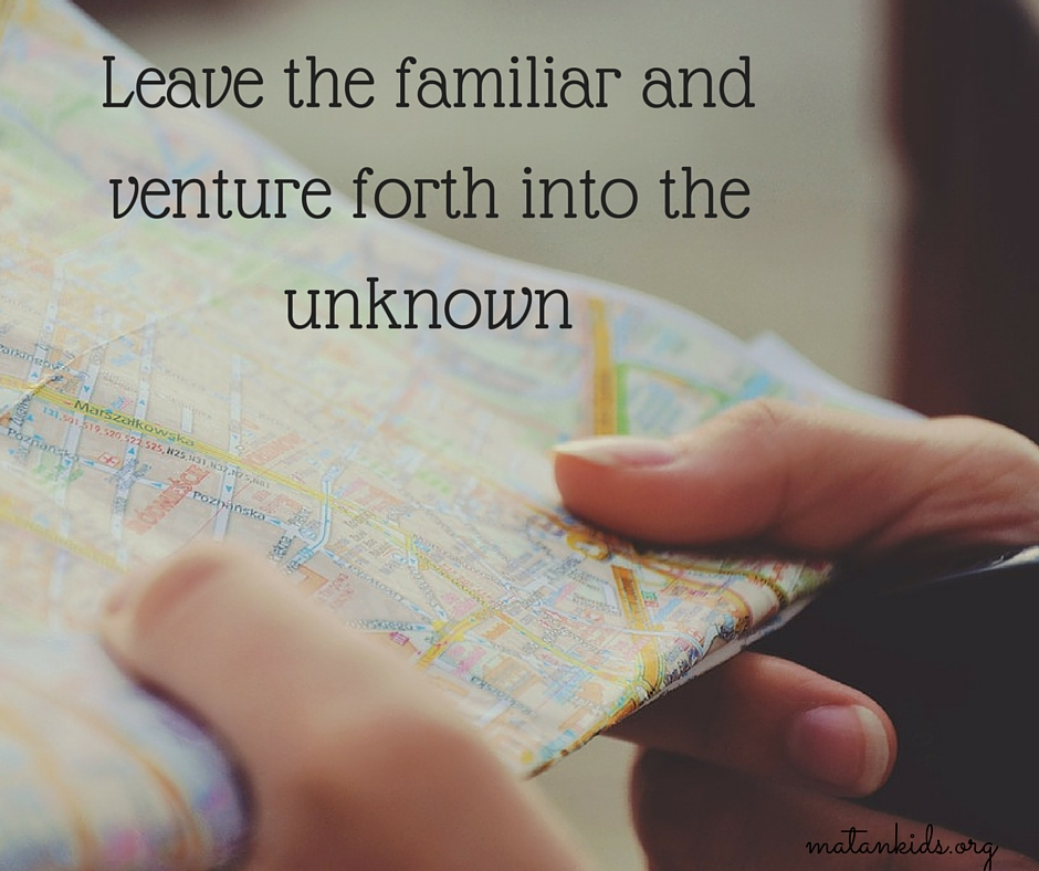 Leave the familiar and venture forth into the unknown; Matan