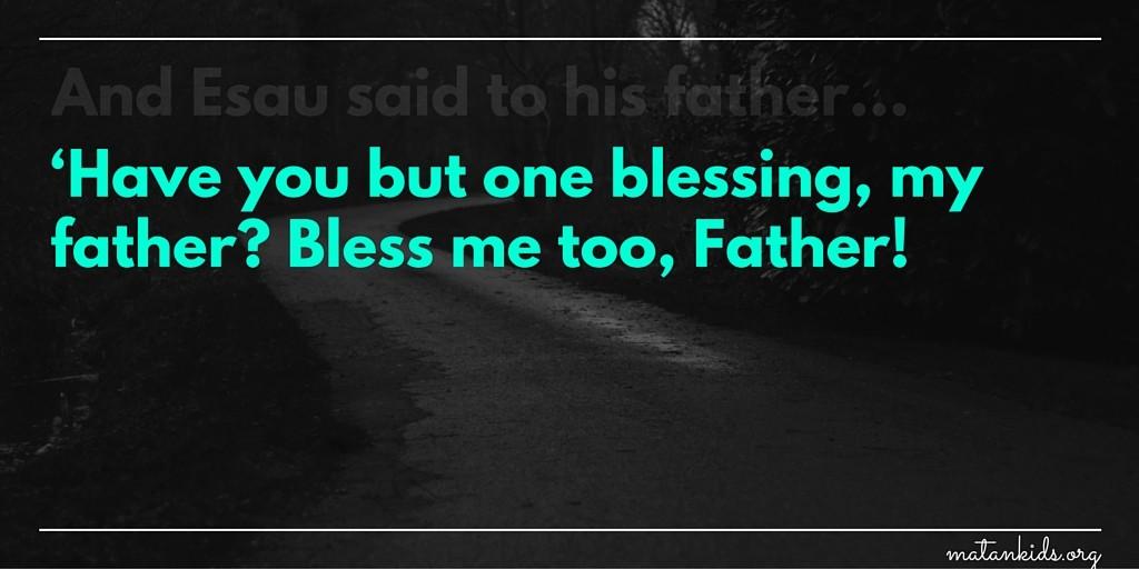 And Esau said to his father; Matan