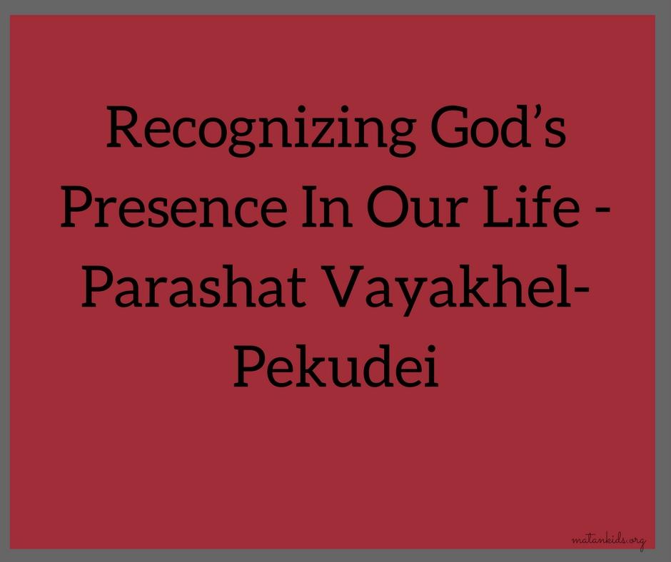 Recognizing God's Presence In Our Life - Vayakhel-Pekudei; Matan