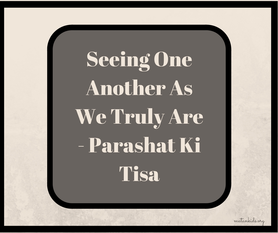 Seeing One Another As We Truly Are - Parashat Ki Tisa; Matan