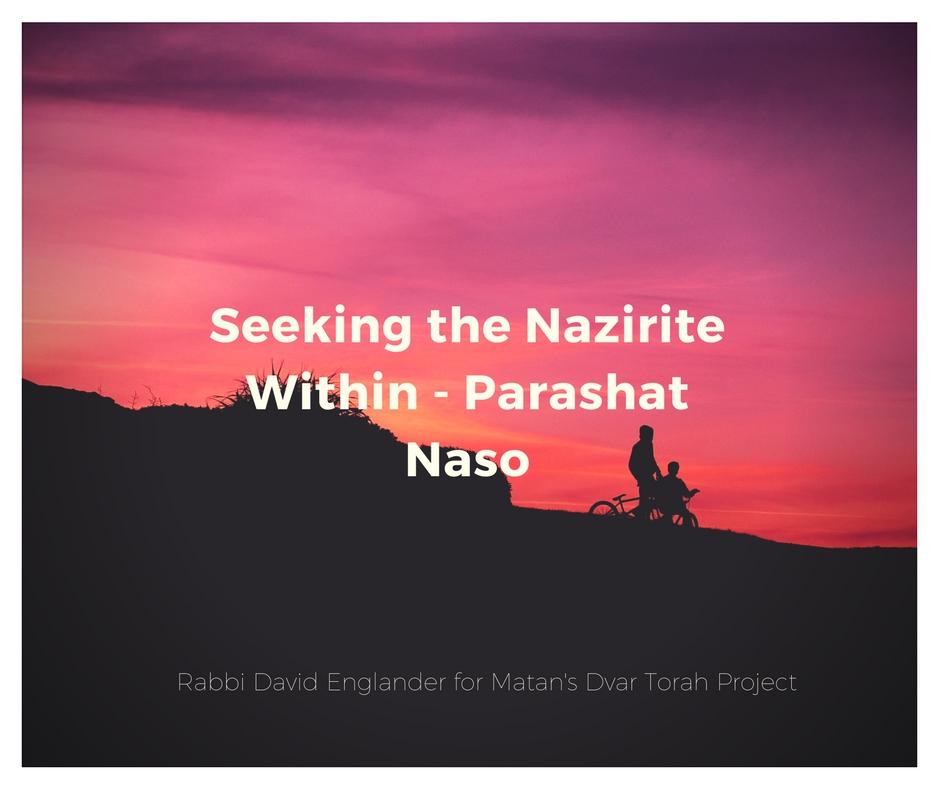 Seeking the Nazirite Within - Parashat Naso; Matan