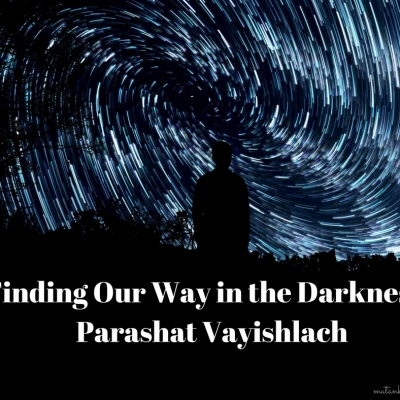 Finding Our Way in the Darkness – Parashat Vayishlach