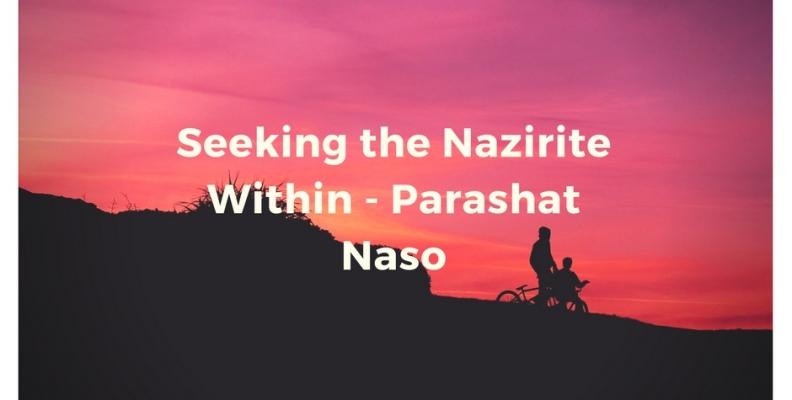 Seeking the Nazirite Within – Parashat Naso