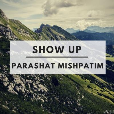 Show Up – Parashat Mishpatim