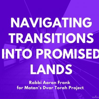 Navigating Transitions into Promised Lands – Parshat Devarim