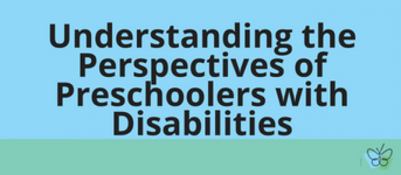 Understanding the Perspectives of Preschoolers with Disabilities
